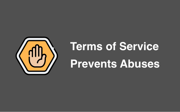 A Terms of Service prevents abuses
